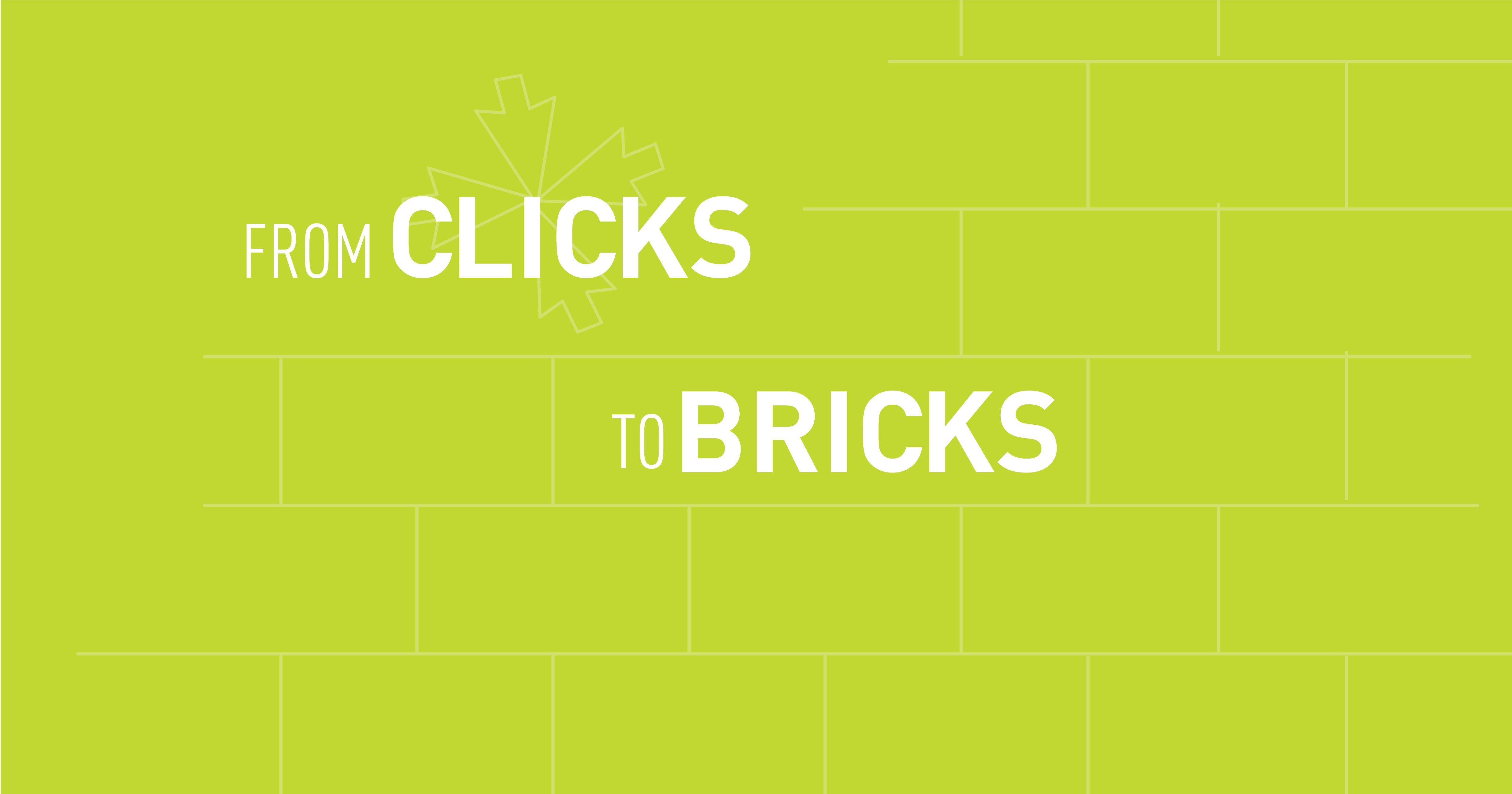 from clicks to bricks